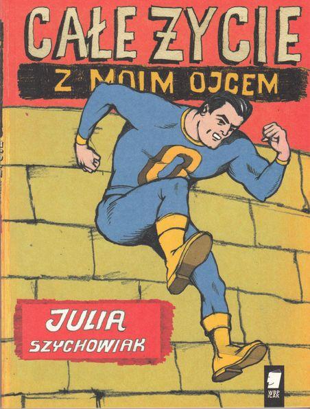 Julia Szychowiak Całe życie z moim ojcem