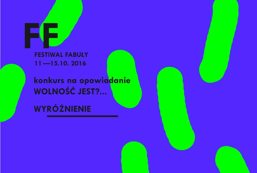 Wyróżnienie - Konkurs WOLNOŚĆ JEST… Festiwal Fabuły 2016